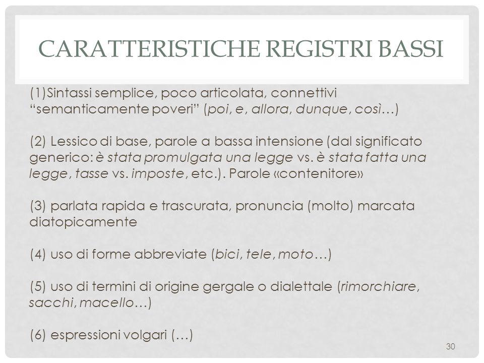 CARATTERISTICHE REGISTRI BASSI (1)Sintassi semplice, poco articolata, connettivi semanticamente poveri (poi, e, allora, dunque, così…) (2) Lessico di