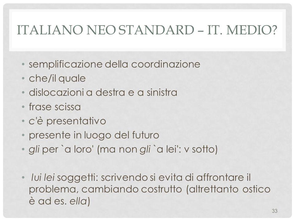 ITALIANO NEO STANDARD – IT. MEDIO? semplificazione della coordinazione che/il quale dislocazioni a destra e a sinistra frase scissa c'è presentativo p