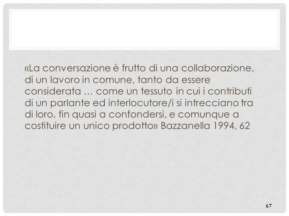 «La conversazione è frutto di una collaborazione, di un lavoro in comune, tanto da essere considerata … come un tessuto in cui i contributi di un parl