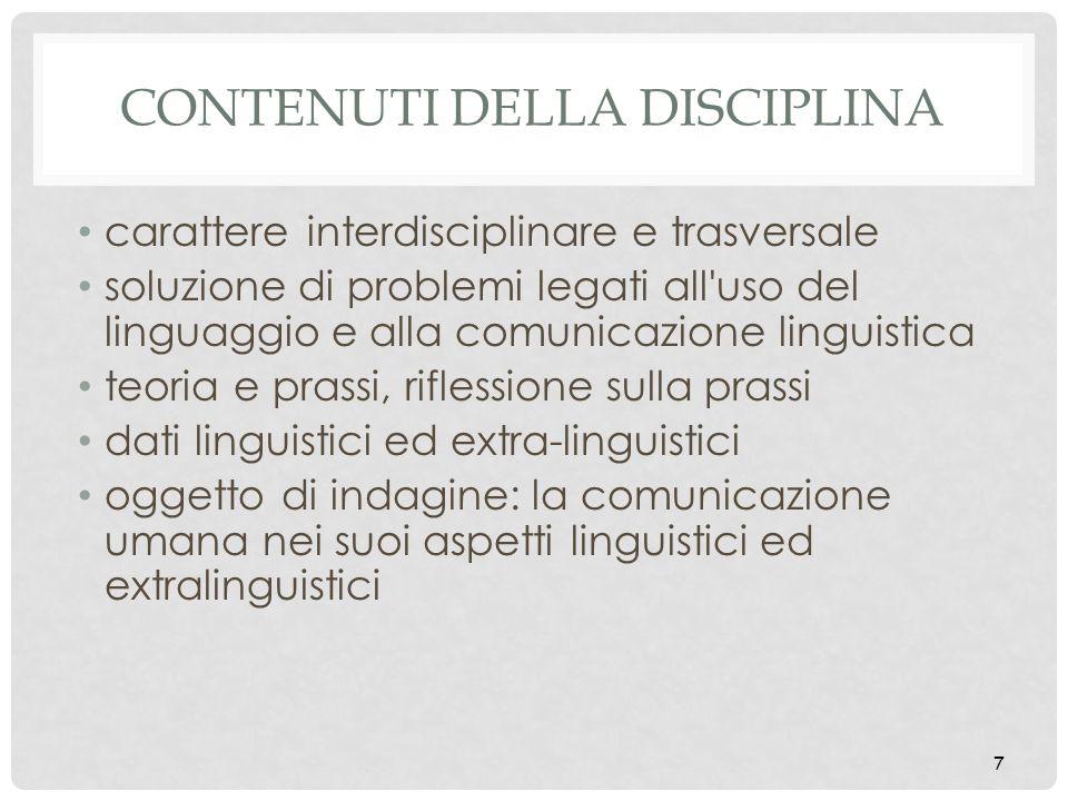 7 CONTENUTI DELLA DISCIPLINA carattere interdisciplinare e trasversale soluzione di problemi legati all'uso del linguaggio e alla comunicazione lingui