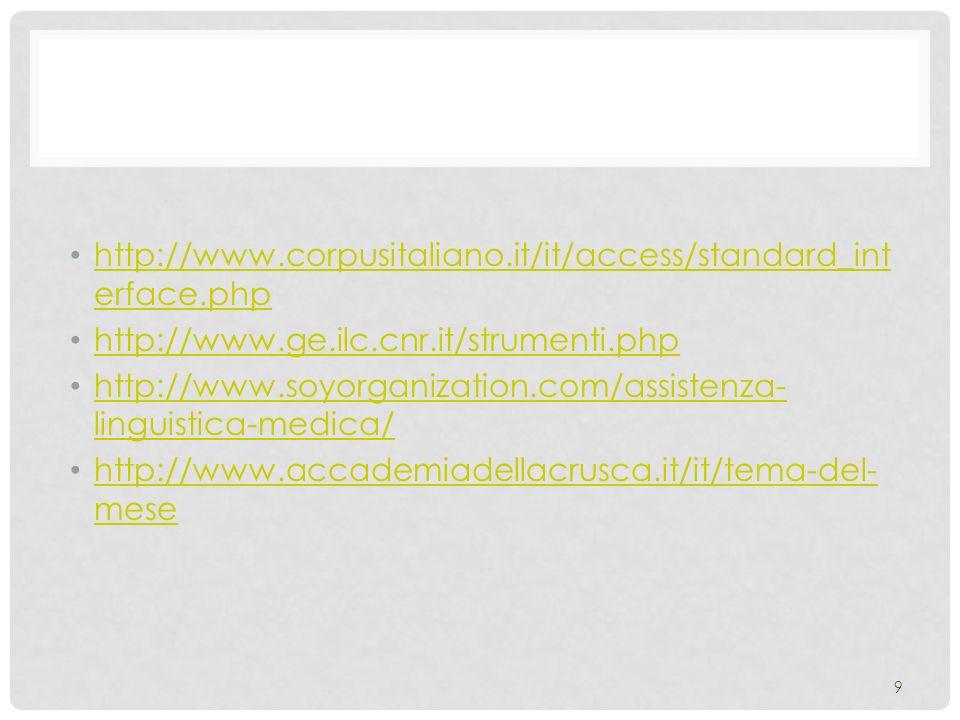 http://www.corpusitaliano.it/it/access/standard_int erface.php http://www.corpusitaliano.it/it/access/standard_int erface.php http://www.ge.ilc.cnr.it