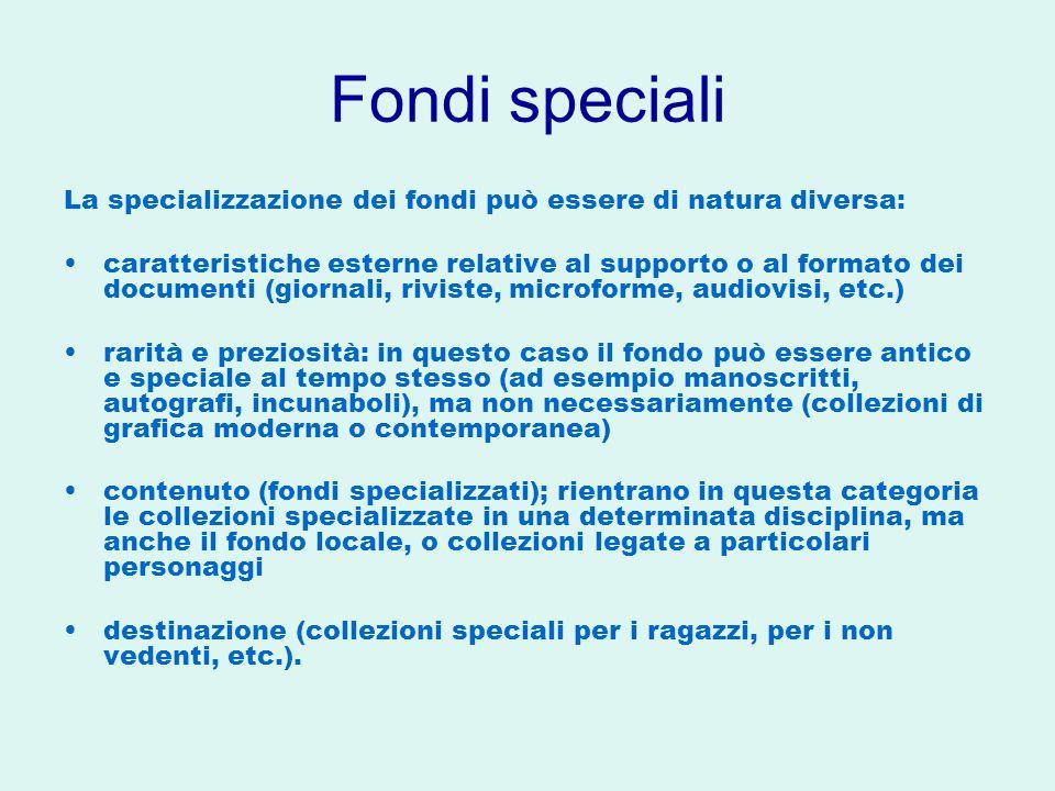 Fondi speciali La specializzazione dei fondi può essere di natura diversa: caratteristiche esterne relative al supporto o al formato dei documenti (gi