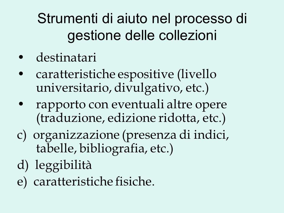 Strumenti di aiuto nel processo di gestione delle collezioni destinatari caratteristiche espositive (livello universitario, divulgativo, etc.) rapport