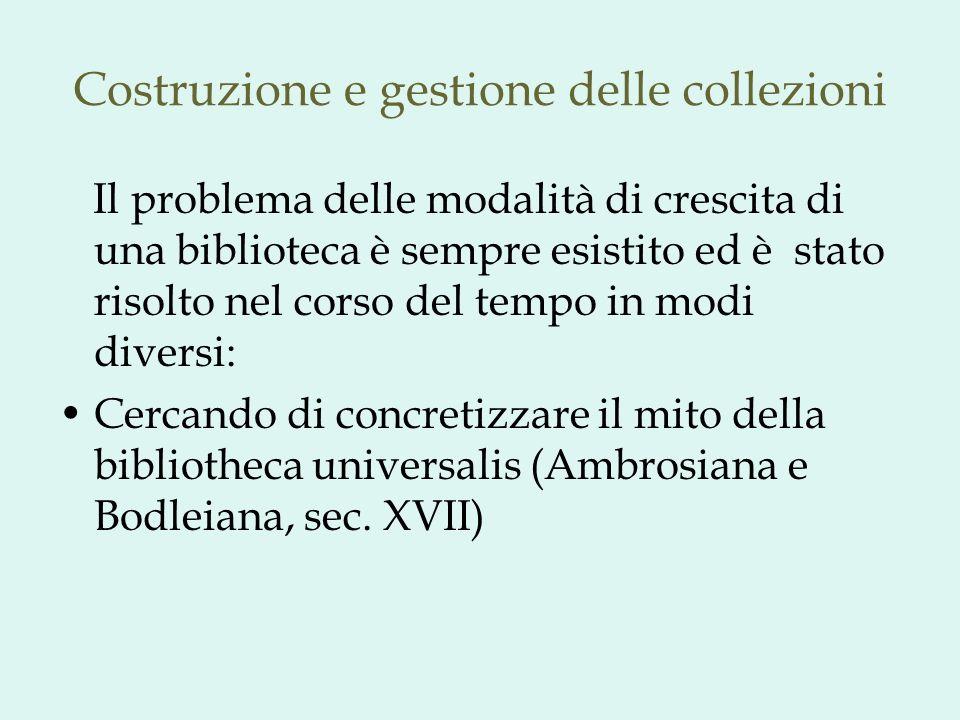 Costruzione e gestione delle collezioni Il problema delle modalità di crescita di una biblioteca è sempre esistito ed è stato risolto nel corso del te