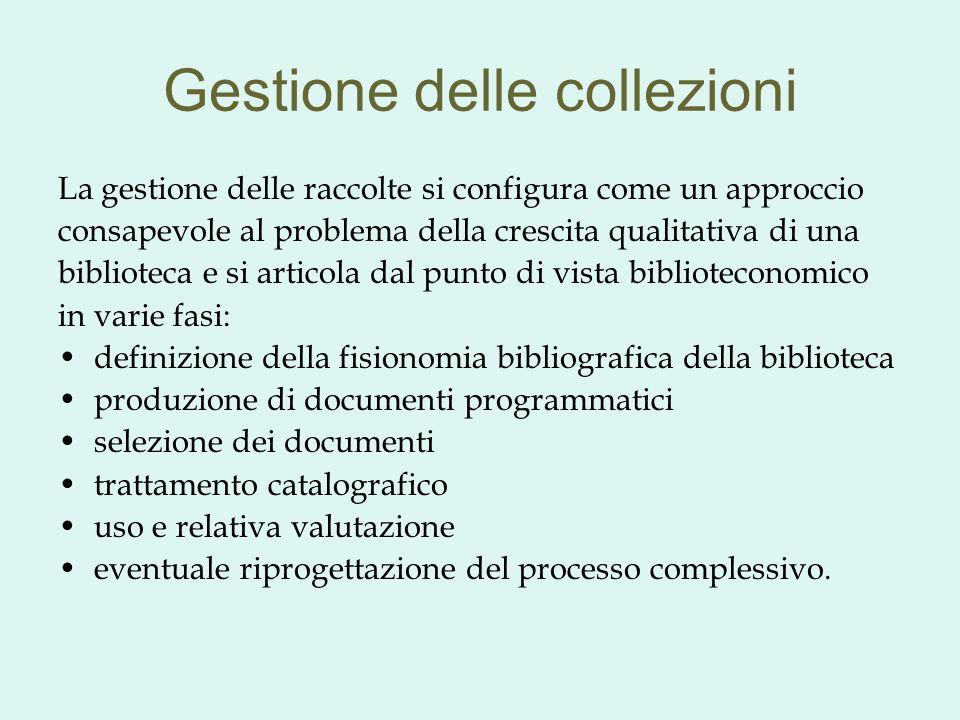Gestione delle collezioni La gestione delle raccolte si configura come un approccio consapevole al problema della crescita qualitativa di una bibliote