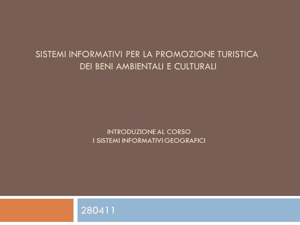 SISTEMI INFORMATIVI PER LA PROMOZIONE TURISTICA DEI BENI AMBIENTALI E CULTURALI 280411 INTRODUZIONE AL CORSO I SISTEMI INFORMATIVI GEOGRAFICI