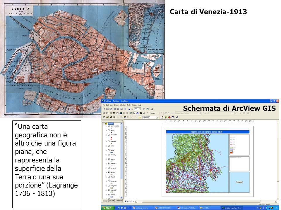 Una carta geografica non è altro che una figura piana, che rappresenta la superficie della Terra o una sua porzione (Lagrange 1736 - 1813) Schermata di ArcView GIS Carta di Venezia-1913