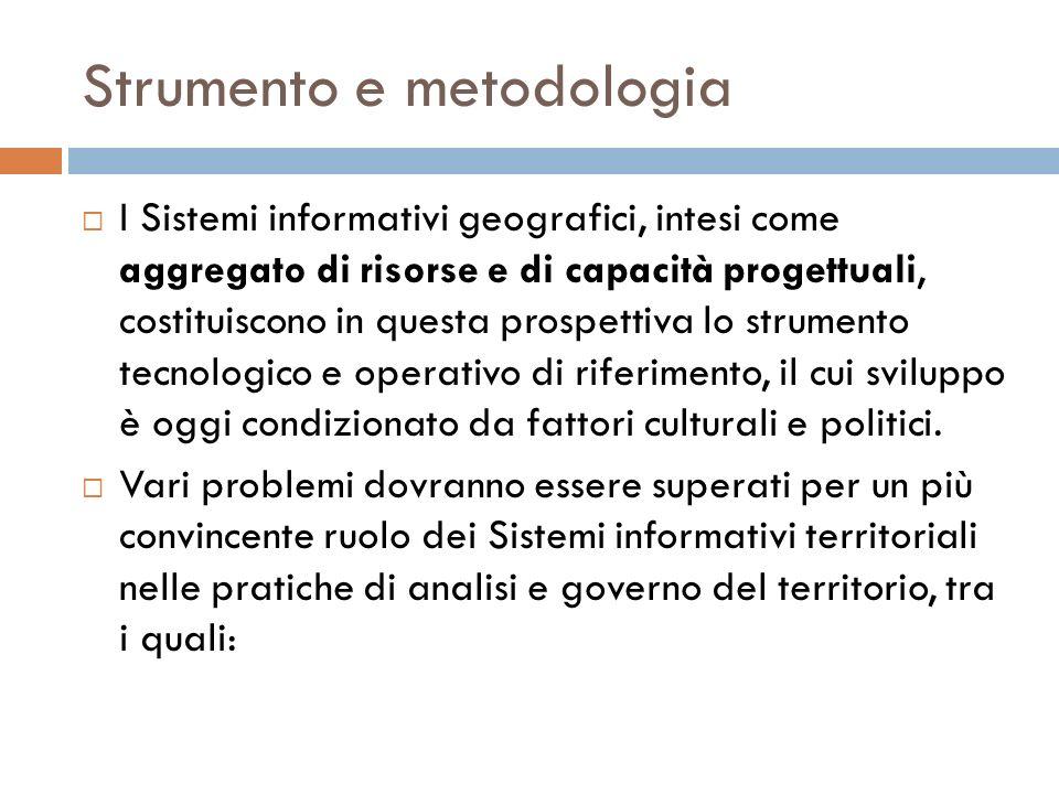 Strumento e metodologia I Sistemi informativi geografici, intesi come aggregato di risorse e di capacità progettuali, costituiscono in questa prospett