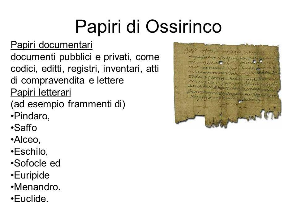Papiri di Ossirinco Papiri documentari documenti pubblici e privati, come codici, editti, registri, inventari, atti di compravendita e lettere Papiri