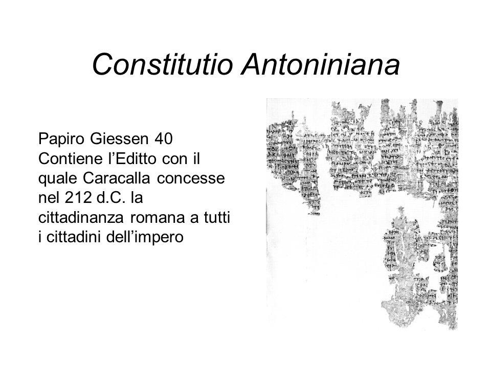 Constitutio Antoniniana Papiro Giessen 40 Contiene lEditto con il quale Caracalla concesse nel 212 d.C. la cittadinanza romana a tutti i cittadini del