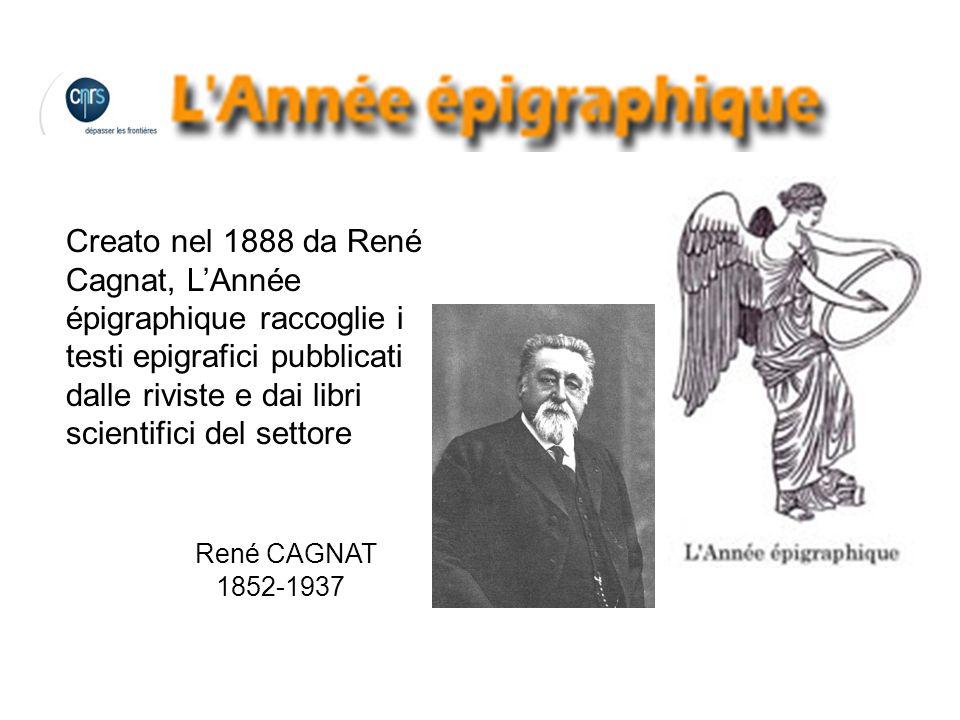 Creato nel 1888 da René Cagnat, LAnnée épigraphique raccoglie i testi epigrafici pubblicati dalle riviste e dai libri scientifici del settore René CAG