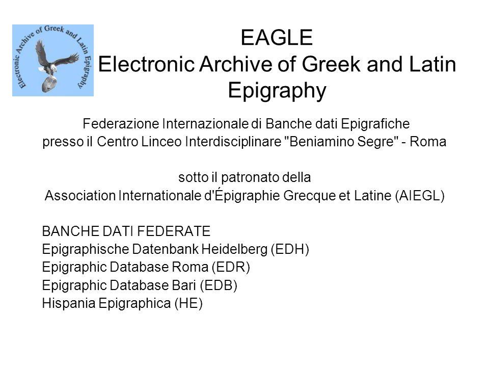 EAGLE Electronic Archive of Greek and Latin Epigraphy Federazione Internazionale di Banche dati Epigrafiche presso il Centro Linceo Interdisciplinare