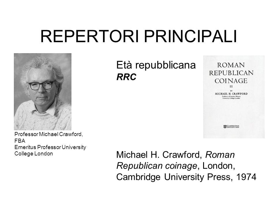REPERTORI PRINCIPALI Professor Michael Crawford, FBA Emeritus Professor University College London Età repubblicana RRC Michael H. Crawford, Roman Repu