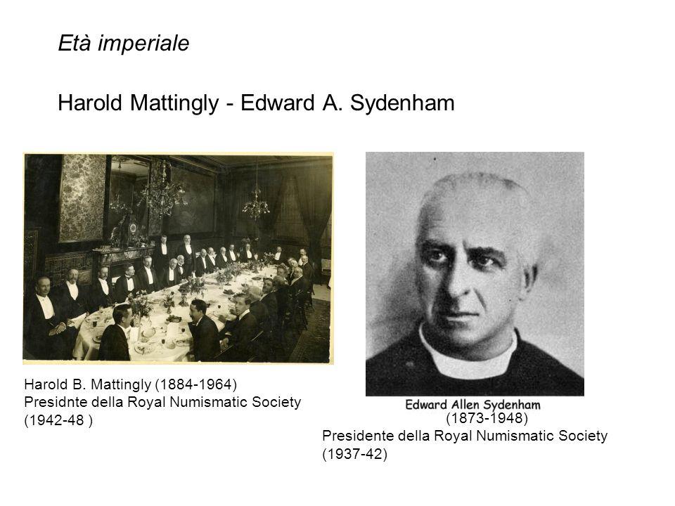 Età imperiale Harold Mattingly - Edward A. Sydenham Harold B. Mattingly (1884-1964) Presidnte della Royal Numismatic Society (1942-48 ) (1873-1948) Pr