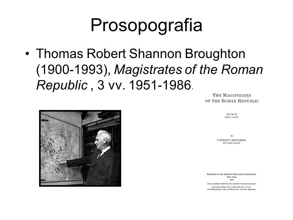 Prosopografia Thomas Robert Shannon Broughton (1900-1993), Magistrates of the Roman Republic, 3 vv. 1951-1986.