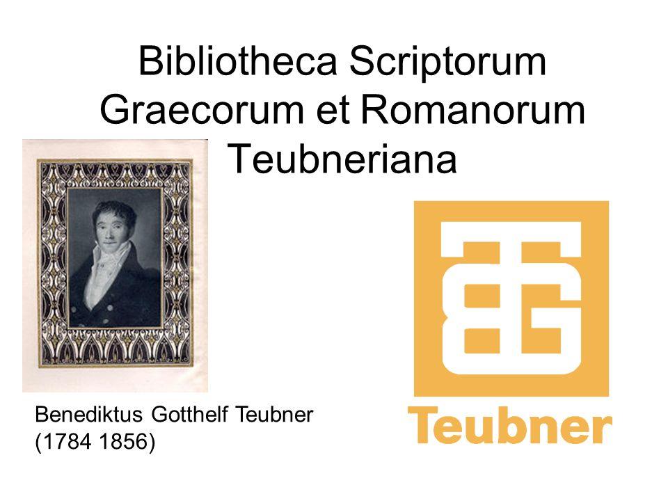 Bibliotheca Scriptorum Graecorum et Romanorum Teubneriana Benediktus Gotthelf Teubner (1784 1856)