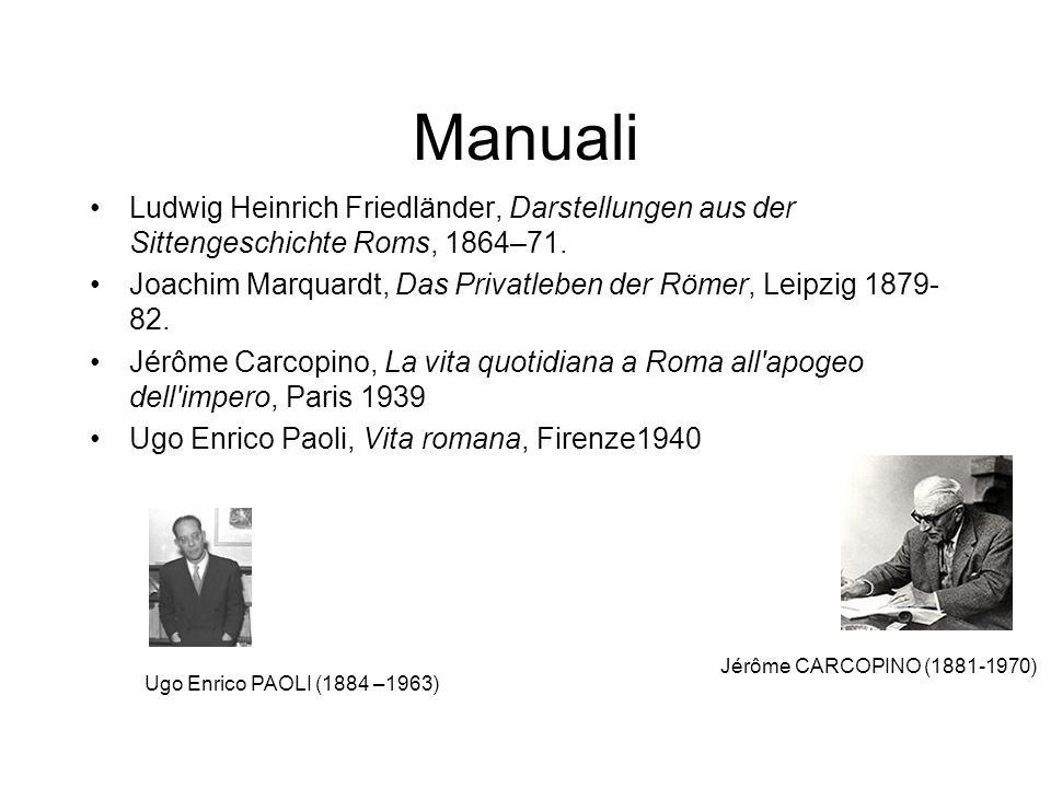 Manuali Ludwig Heinrich Friedländer, Darstellungen aus der Sittengeschichte Roms, 1864–71. Joachim Marquardt, Das Privatleben der Römer, Leipzig 1879-