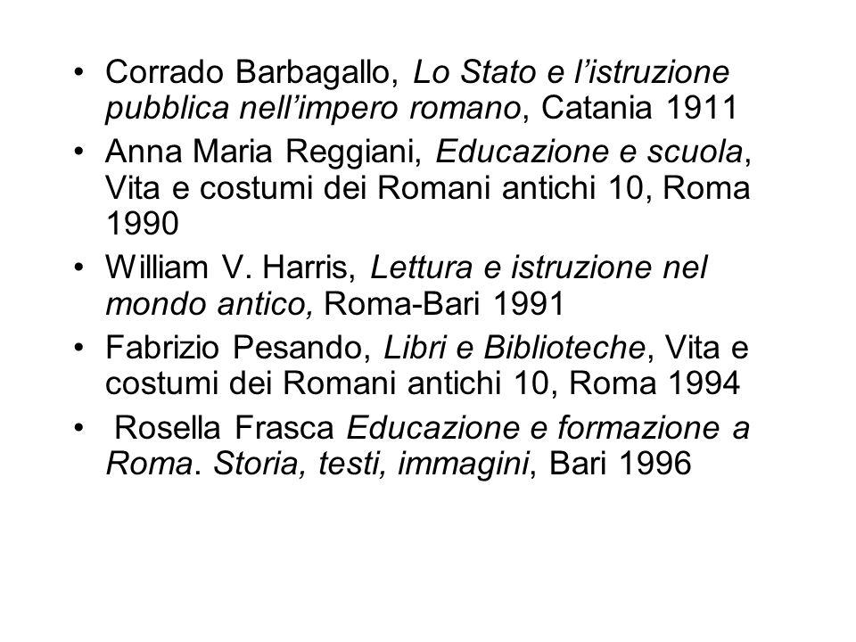 Corrado Barbagallo, Lo Stato e listruzione pubblica nellimpero romano, Catania 1911 Anna Maria Reggiani, Educazione e scuola, Vita e costumi dei Roman