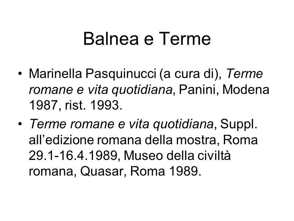 Balnea e Terme Marinella Pasquinucci (a cura di), Terme romane e vita quotidiana, Panini, Modena 1987, rist. 1993. Terme romane e vita quotidiana, Sup