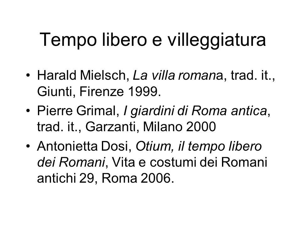 Tempo libero e villeggiatura Harald Mielsch, La villa romana, trad. it., Giunti, Firenze 1999. Pierre Grimal, I giardini di Roma antica, trad. it., Ga