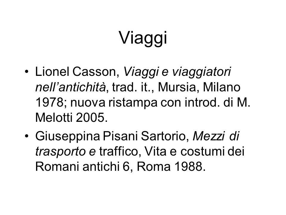 Viaggi Lionel Casson, Viaggi e viaggiatori nellantichità, trad. it., Mursia, Milano 1978; nuova ristampa con introd. di M. Melotti 2005. Giuseppina Pi