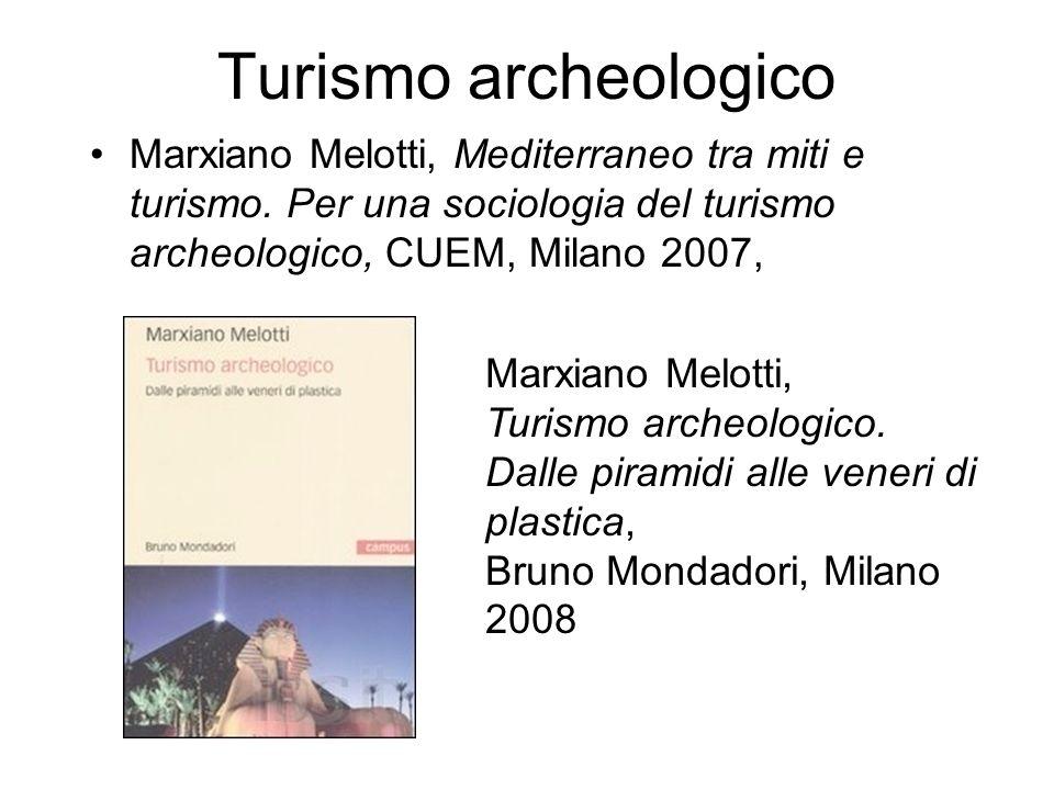 Turismo archeologico Marxiano Melotti, Mediterraneo tra miti e turismo. Per una sociologia del turismo archeologico, CUEM, Milano 2007, Marxiano Melot