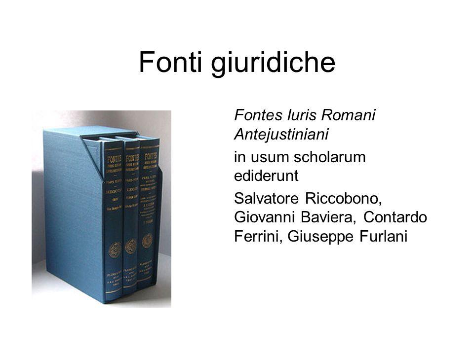 Fonti giuridiche Fontes Iuris Romani Antejustiniani in usum scholarum ediderunt Salvatore Riccobono, Giovanni Baviera, Contardo Ferrini, Giuseppe Furl