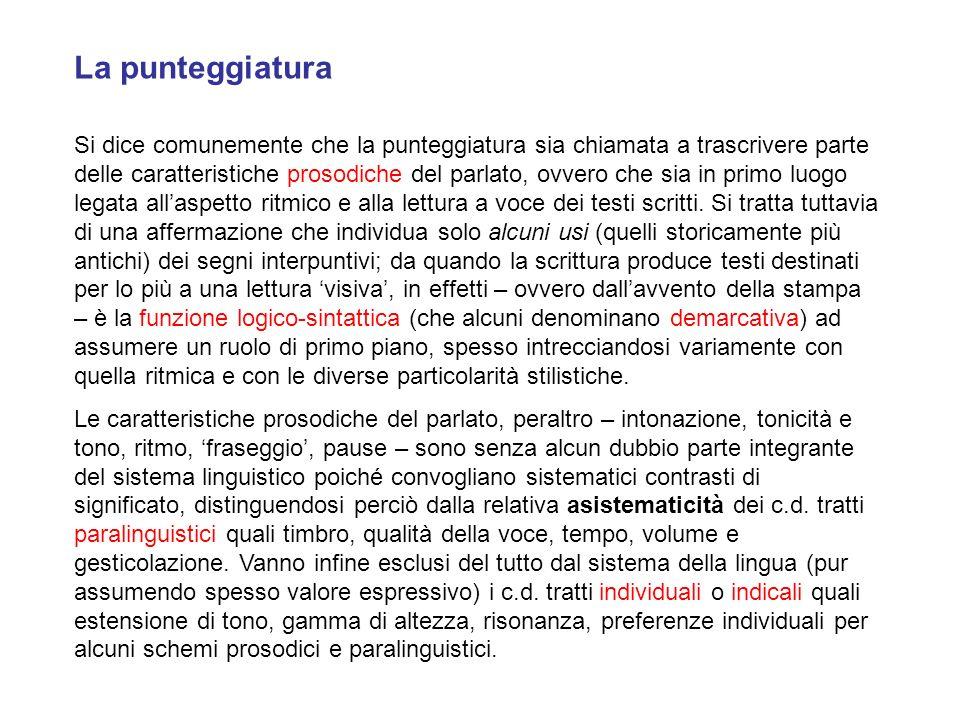 La punteggiatura Si dice comunemente che la punteggiatura sia chiamata a trascrivere parte delle caratteristiche prosodiche del parlato, ovvero che si