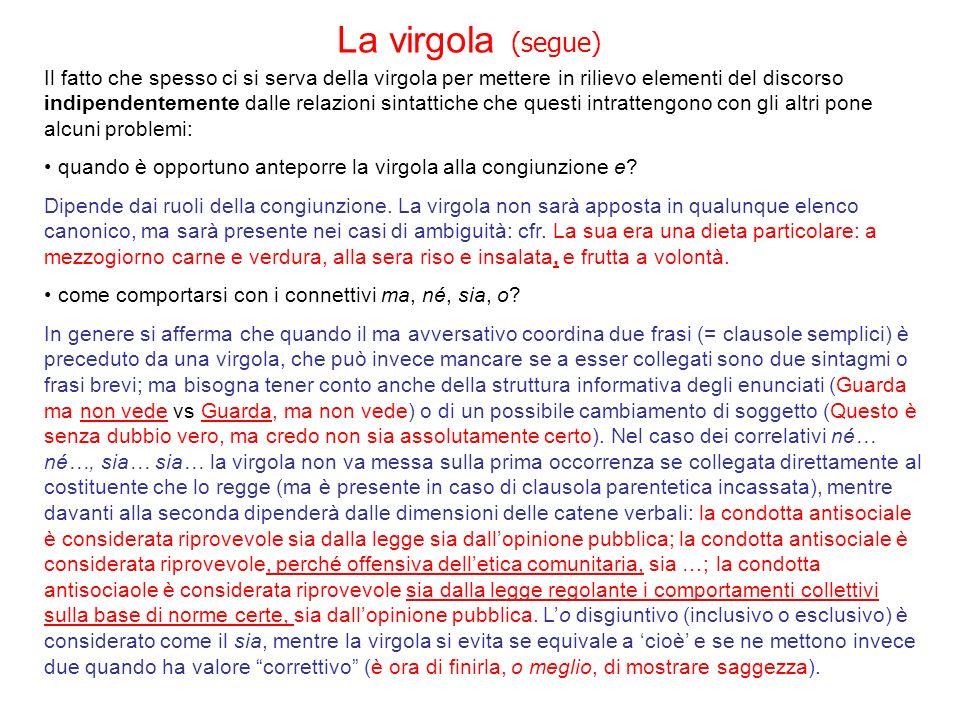 La virgola (segue) Il fatto che spesso ci si serva della virgola per mettere in rilievo elementi del discorso indipendentemente dalle relazioni sintat