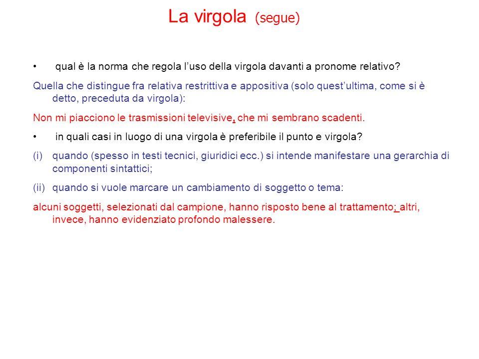 La virgola (segue) qual è la norma che regola luso della virgola davanti a pronome relativo? Quella che distingue fra relativa restrittiva e appositiv