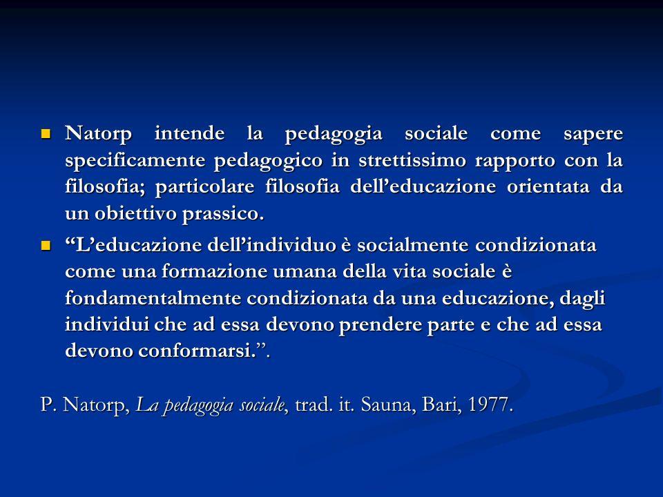 Natorp intende la pedagogia sociale come sapere specificamente pedagogico in strettissimo rapporto con la filosofia; particolare filosofia delleducazi