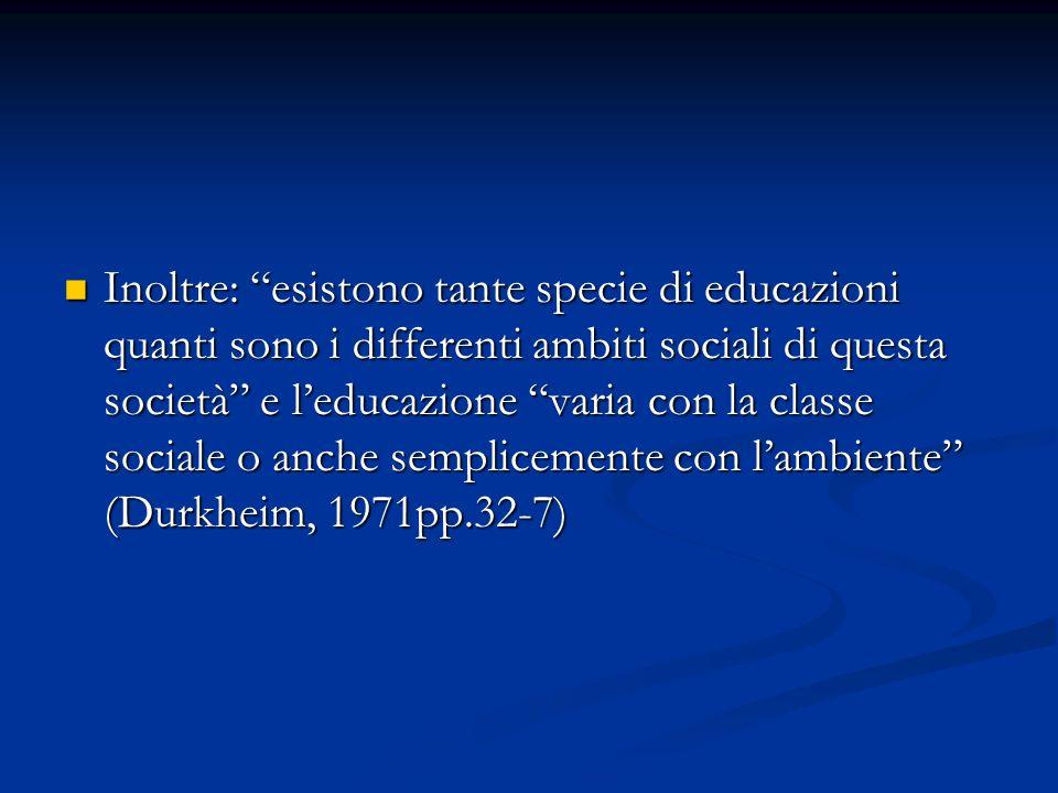 Inoltre: esistono tante specie di educazioni quanti sono i differenti ambiti sociali di questa società e leducazione varia con la classe sociale o anc