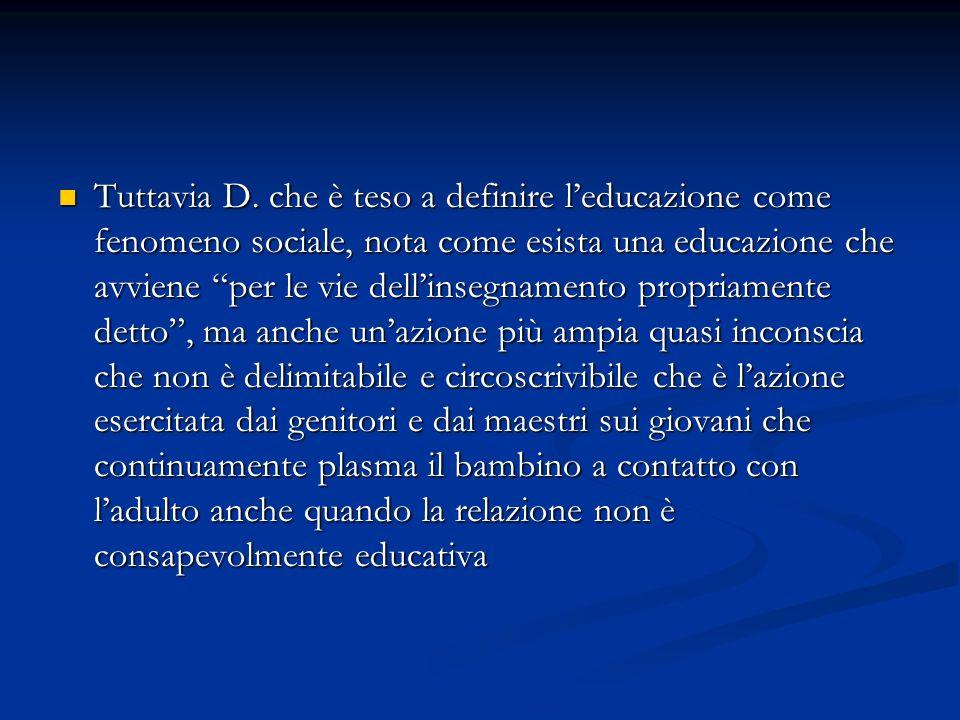 Tuttavia D. che è teso a definire leducazione come fenomeno sociale, nota come esista una educazione che avviene per le vie dellinsegnamento propriame