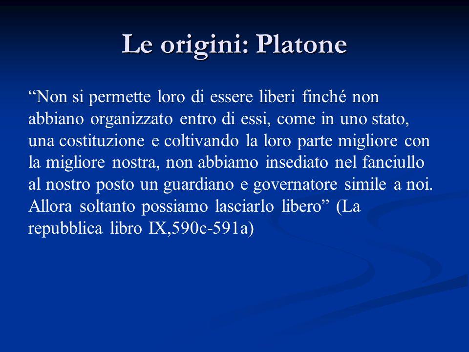 Le origini: Platone Non si permette loro di essere liberi finché non abbiano organizzato entro di essi, come in uno stato, una costituzione e coltivan