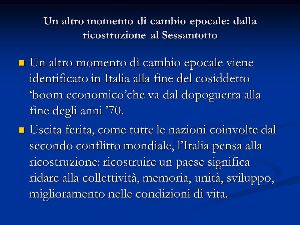Un altro momento di cambio epocale: dalla ricostruzione al Sessantotto Un altro momento di cambio epocale viene identificato in Italia alla fine del c