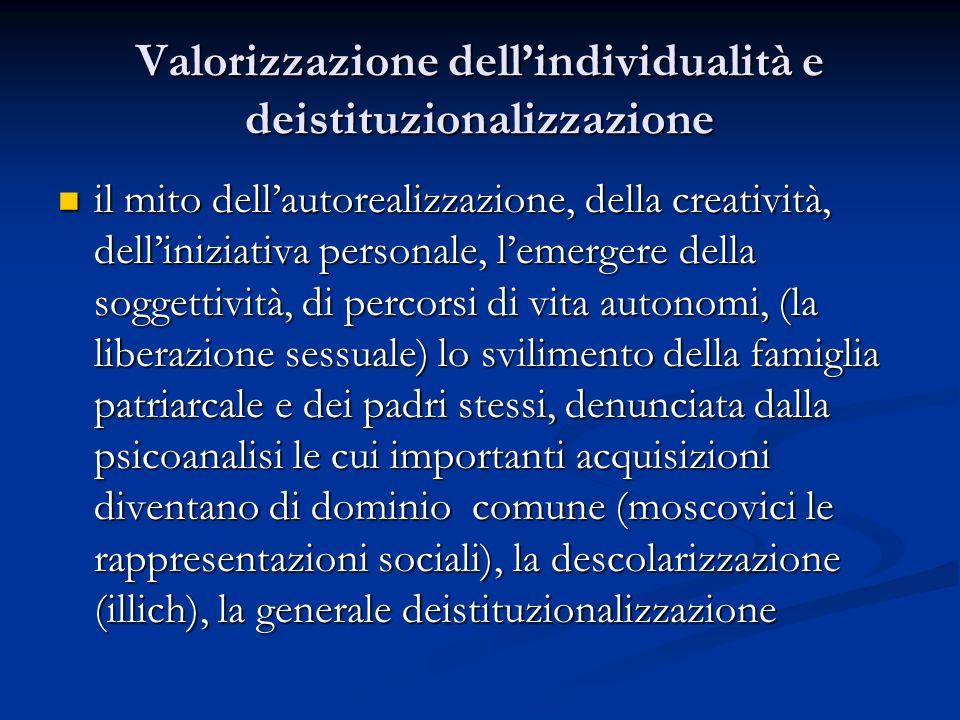 Valorizzazione dellindividualità e deistituzionalizzazione il mito dellautorealizzazione, della creatività, delliniziativa personale, lemergere della