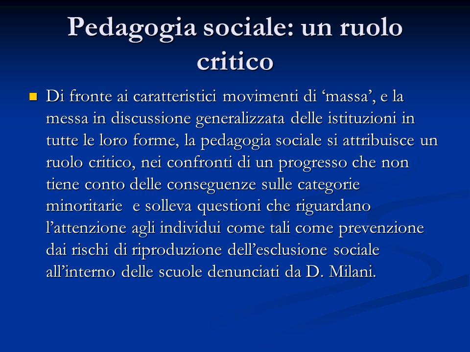 Pedagogia sociale: un ruolo critico Di fronte ai caratteristici movimenti di massa, e la messa in discussione generalizzata delle istituzioni in tutte