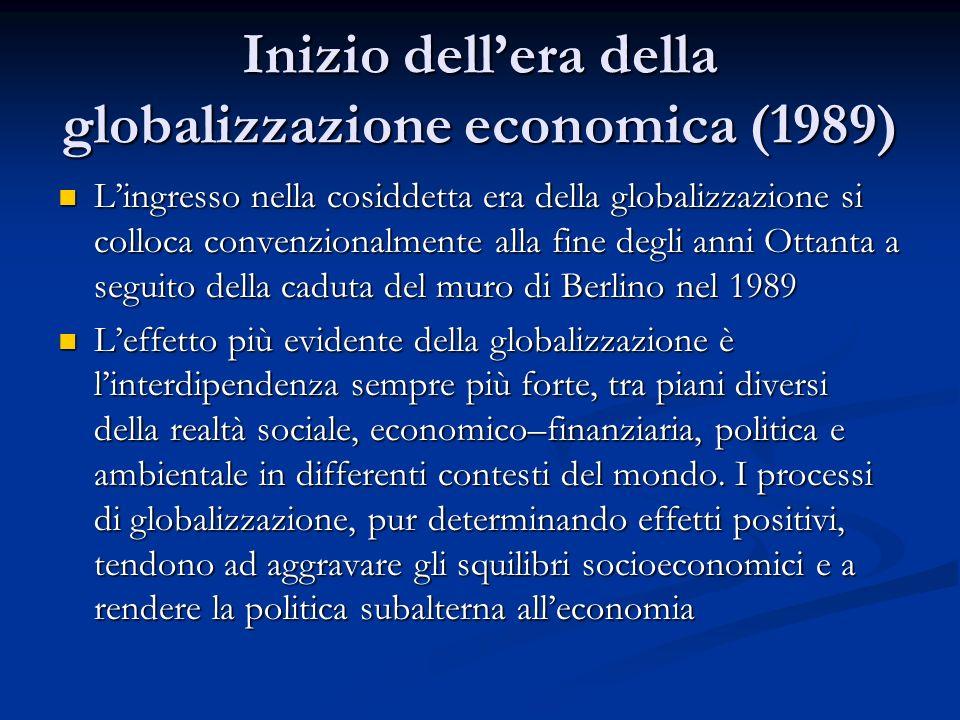 Inizio dellera della globalizzazione economica (1989) Lingresso nella cosiddetta era della globalizzazione si colloca convenzionalmente alla fine degl