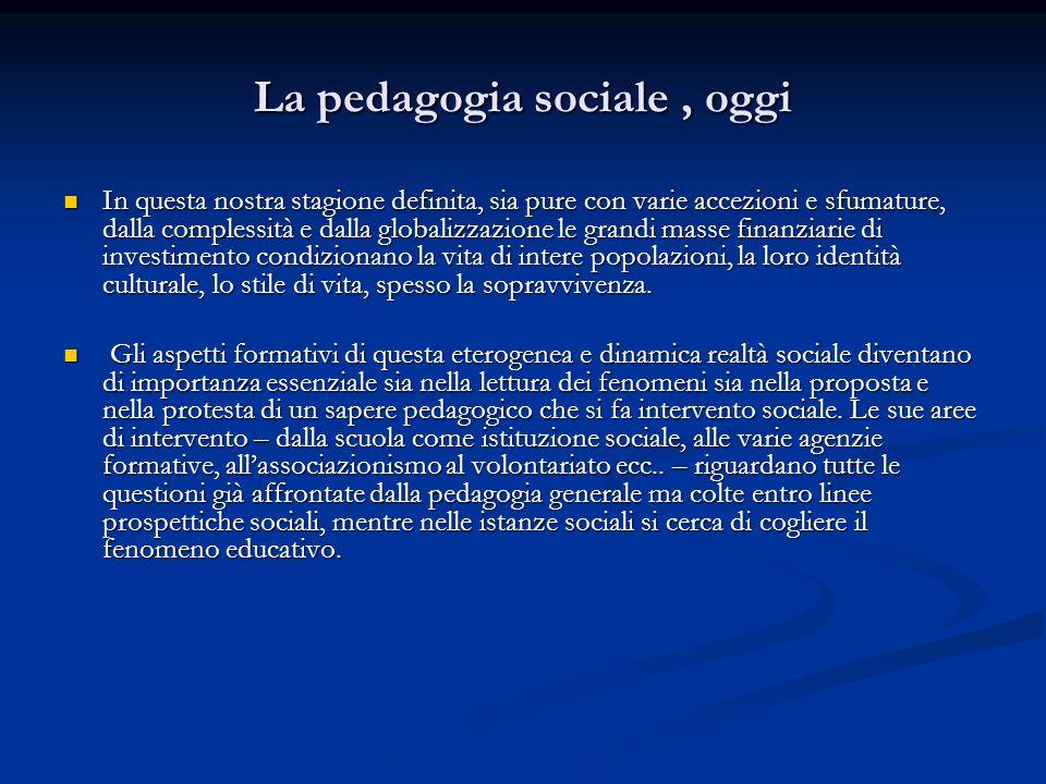 La pedagogia sociale, oggi In questa nostra stagione definita, sia pure con varie accezioni e sfumature, dalla complessità e dalla globalizzazione le