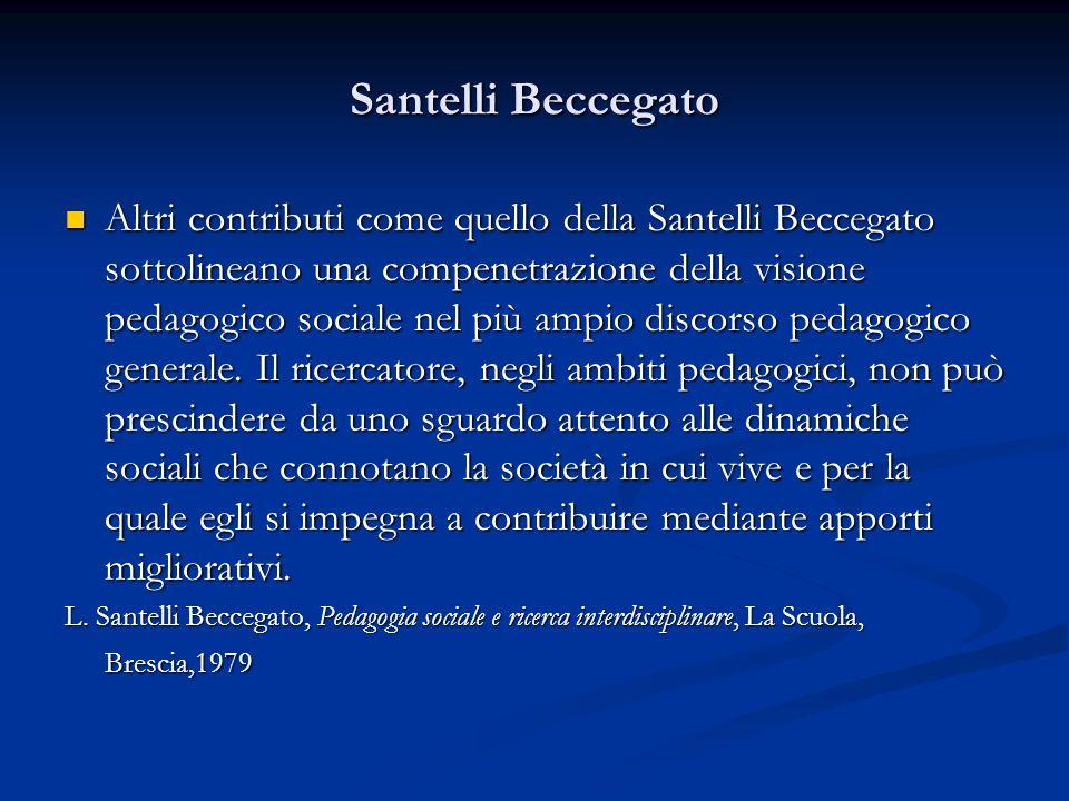 Santelli Beccegato Altri contributi come quello della Santelli Beccegato sottolineano una compenetrazione della visione pedagogico sociale nel più amp