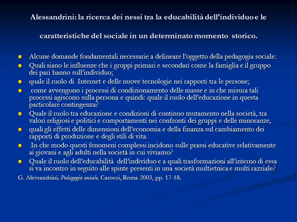 Alessandrini: la ricerca dei nessi tra la educabilità dellindividuo e le caratteristiche del sociale in un determinato momento storico. Alcune domande