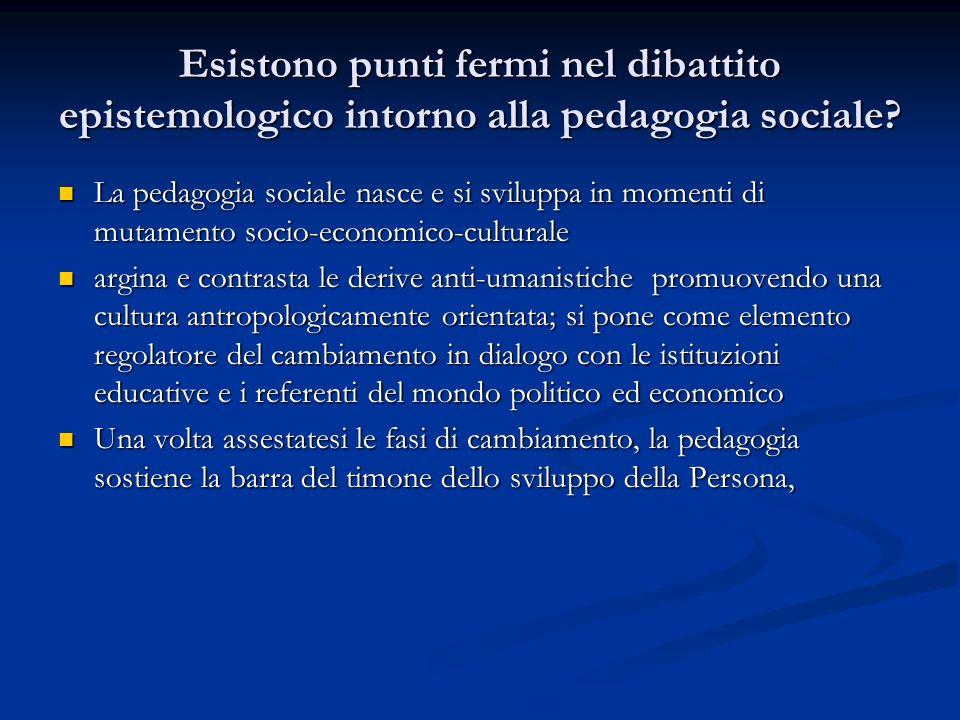Esistono punti fermi nel dibattito epistemologico intorno alla pedagogia sociale? La pedagogia sociale nasce e si sviluppa in momenti di mutamento soc