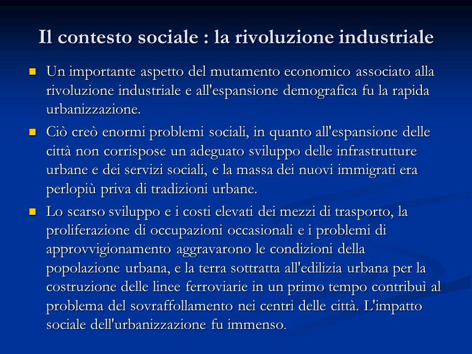 Il contesto sociale : la rivoluzione industriale Un importante aspetto del mutamento economico associato alla rivoluzione industriale e all'espansione
