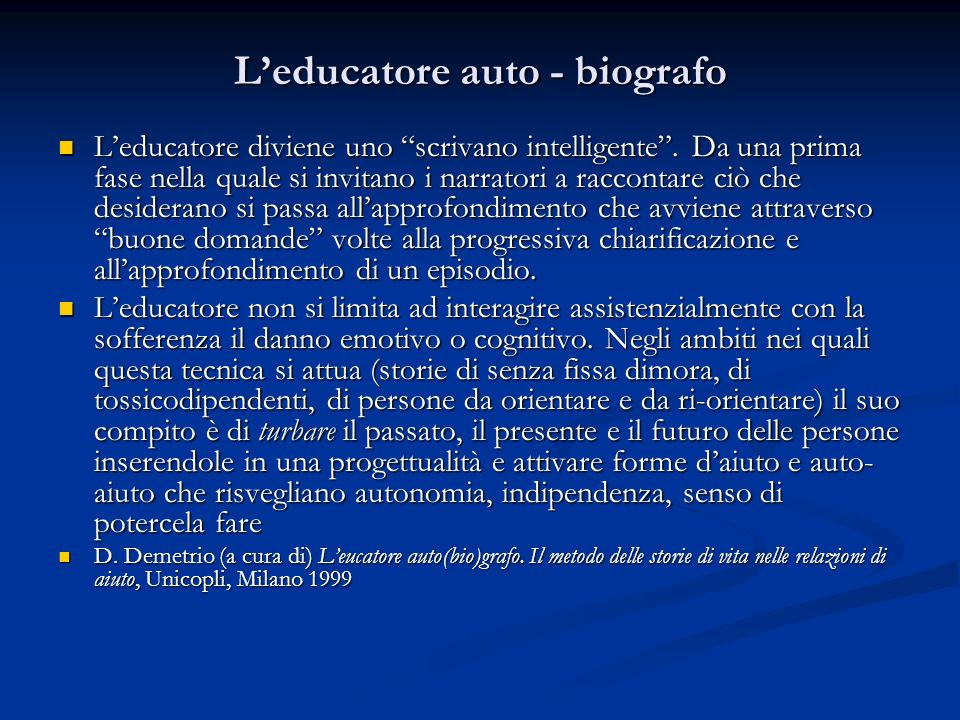 Leducatore auto - biografo Leducatore diviene uno scrivano intelligente. Da una prima fase nella quale si invitano i narratori a raccontare ciò che de