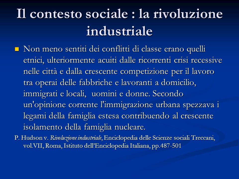 Il contesto sociale : la rivoluzione industriale Non meno sentiti dei conflitti di classe erano quelli etnici, ulteriormente acuiti dalle ricorrenti c