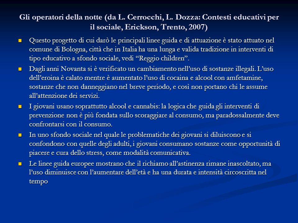 Gli operatori della notte (da L. Cerrocchi, L. Dozza: Contesti educativi per il sociale, Erickson, Trento, 2007) Questo progetto di cui darò le princi