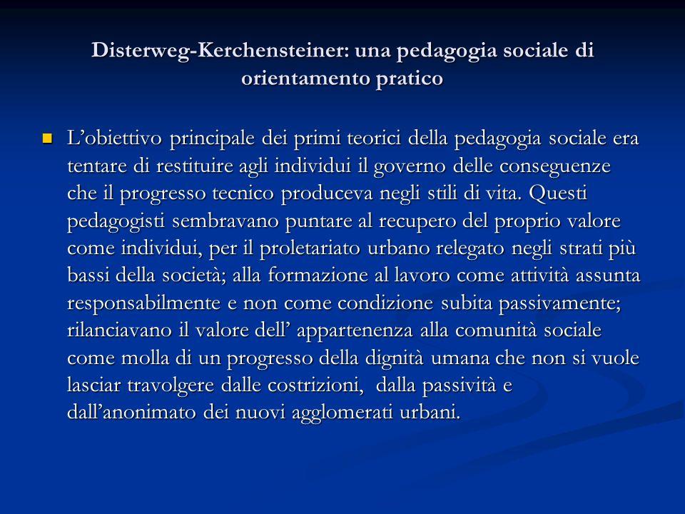 Disterweg-Kerchensteiner: una pedagogia sociale di orientamento pratico Lobiettivo principale dei primi teorici della pedagogia sociale era tentare di