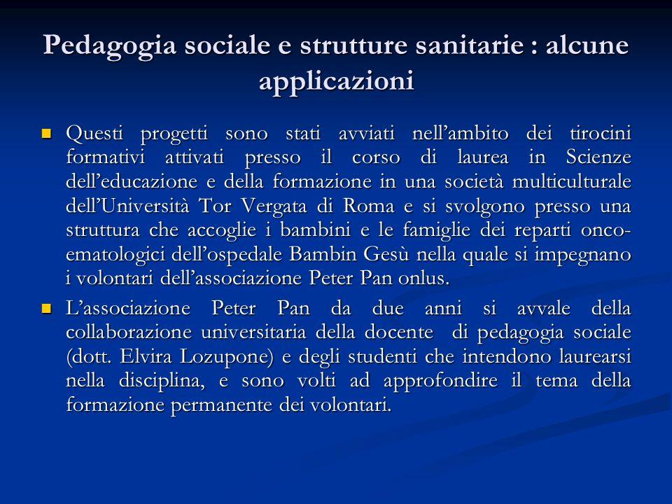 Pedagogia sociale e strutture sanitarie : alcune applicazioni Questi progetti sono stati avviati nellambito dei tirocini formativi attivati presso il