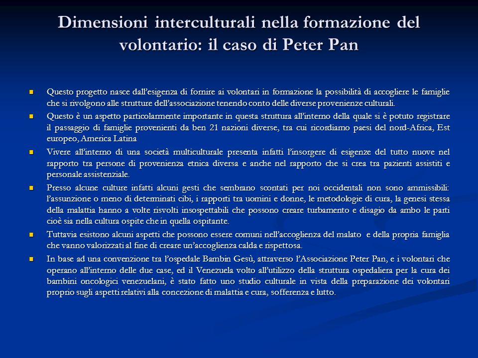 Dimensioni interculturali nella formazione del volontario: il caso di Peter Pan Questo progetto nasce dallesigenza di fornire ai volontari in formazio