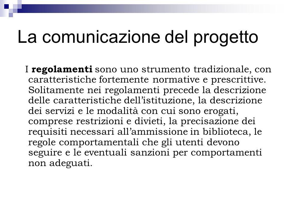 La comunicazione del progetto I regolamenti sono uno strumento tradizionale, con caratteristiche fortemente normative e prescrittive. Solitamente nei